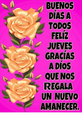 buenos dias a todos feliz jueves gracias a dios